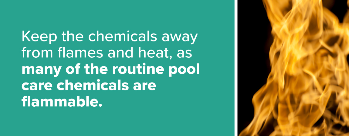 keep-the-chemicals-away-from-flames-and-heat-as-many-of-the-routine-pool-care-chemicals-are-flammable