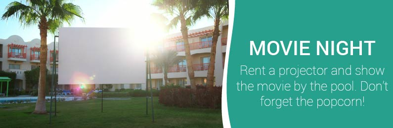 Movie Night: Rent a Projector and Show a Movie by the Pool. Don't Forget the Popcorn!